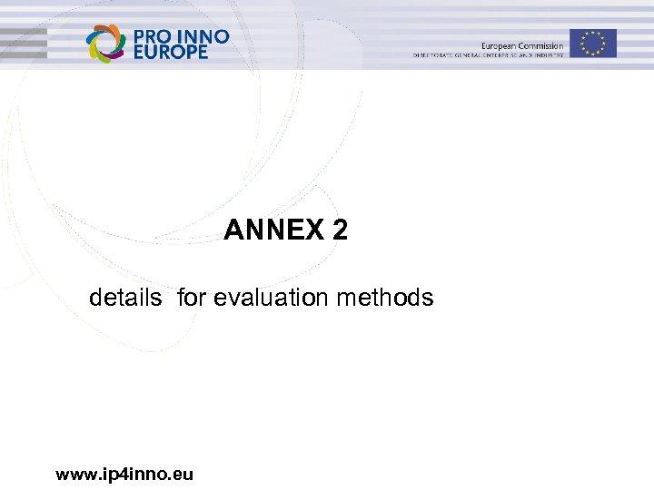 ANNEX 2 details for evaluation methods www. ip 4 inno. eu