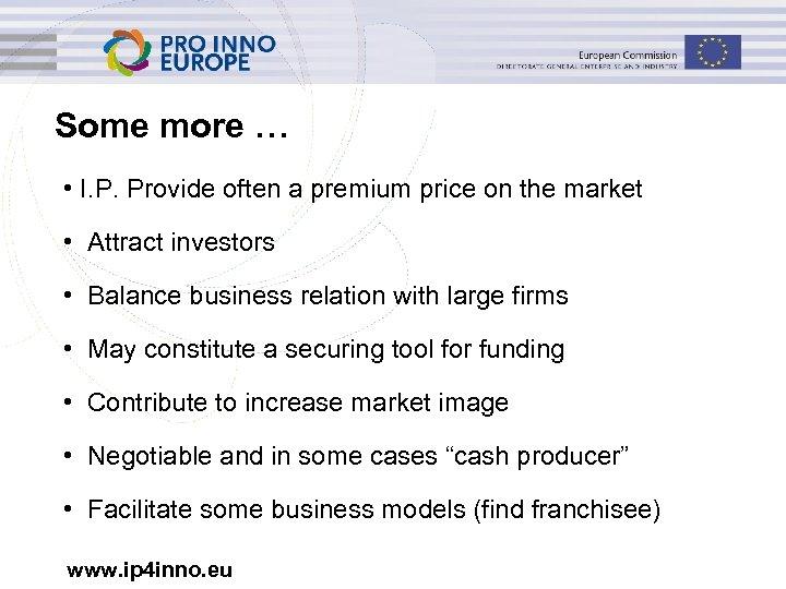 Some more … • I. P. Provide often a premium price on the market