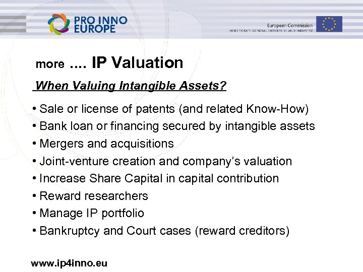 more . . IP Valuation When Valuing Intangible Assets? • Sale or license of