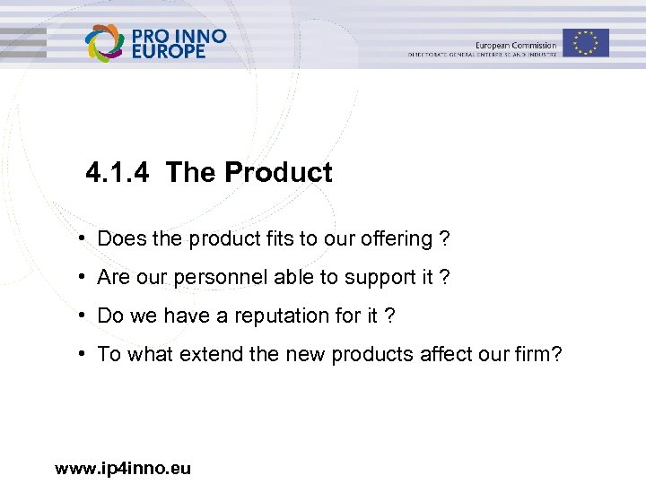 4. 1. 4 The Product • Does the product fits to our offering ?