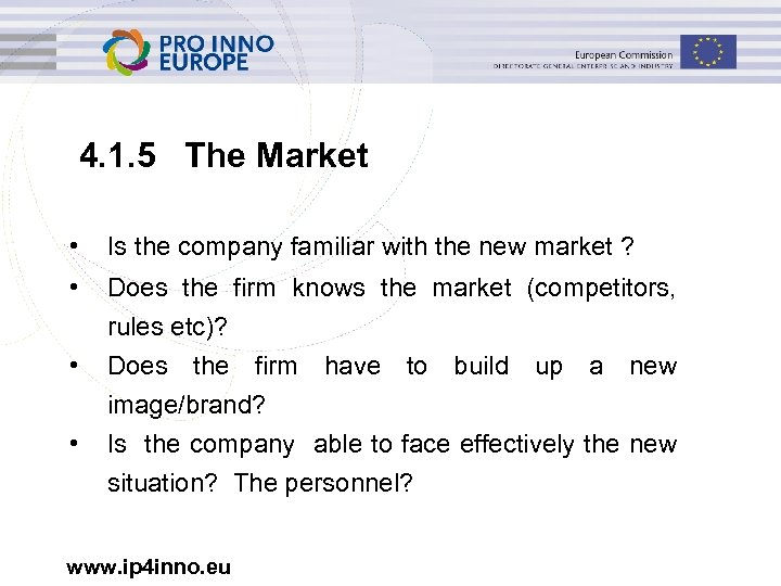 4. 1. 5 The Market • Is the company familiar with the new market