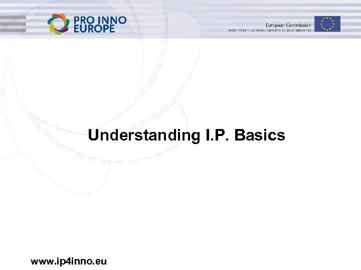 Understanding I. P. Basics www. ip 4 inno. eu