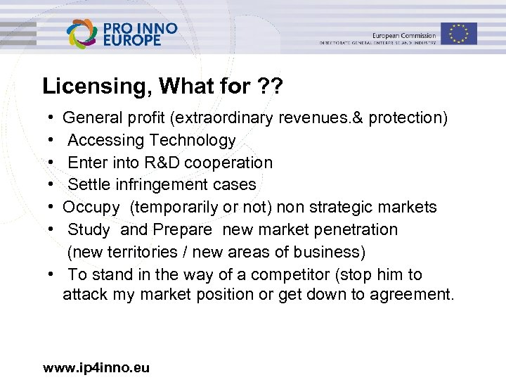 Licensing, What for ? ? • • • General profit (extraordinary revenues. & protection)
