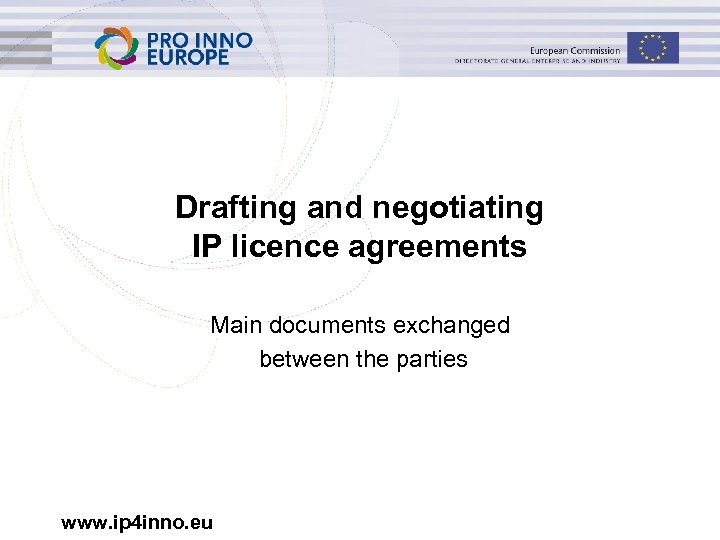 Drafting and negotiating IP licence agreements Main documents exchanged between the parties www. ip