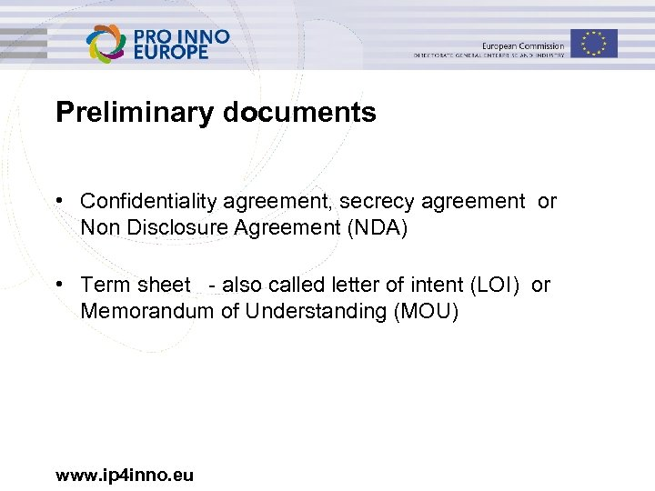 Preliminary documents • Confidentiality agreement, secrecy agreement or Non Disclosure Agreement (NDA) • Term
