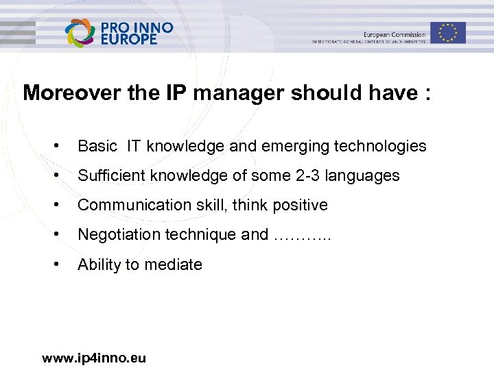 Moreover the IP manager should have : • Basic IT knowledge and emerging technologies