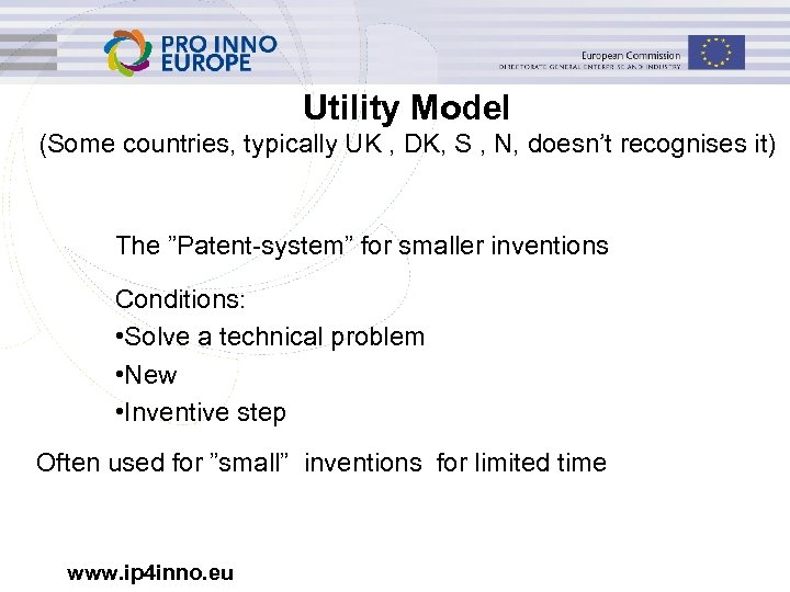 Utility Model (Some countries, typically UK , DK, S , N, doesn't recognises it)