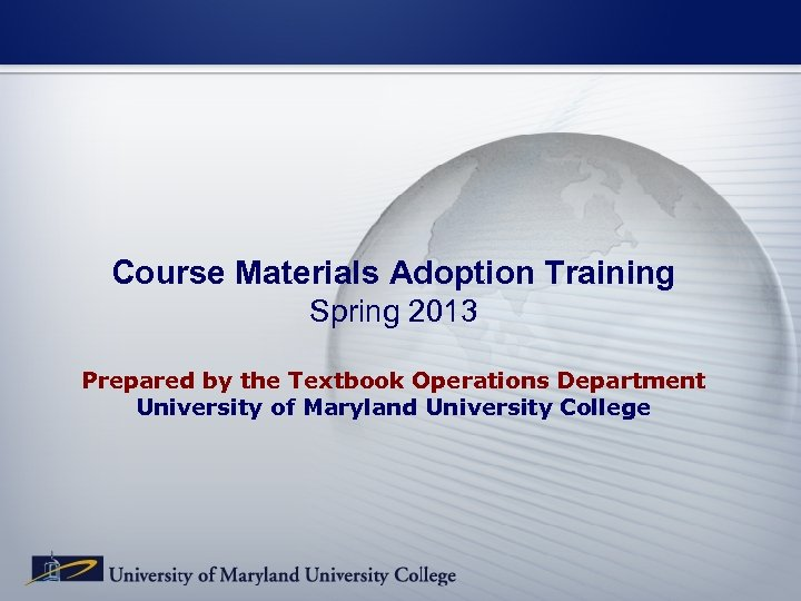 Course Materials Adoption Training Spring 2013 Prepared by the Textbook Operations Department University of