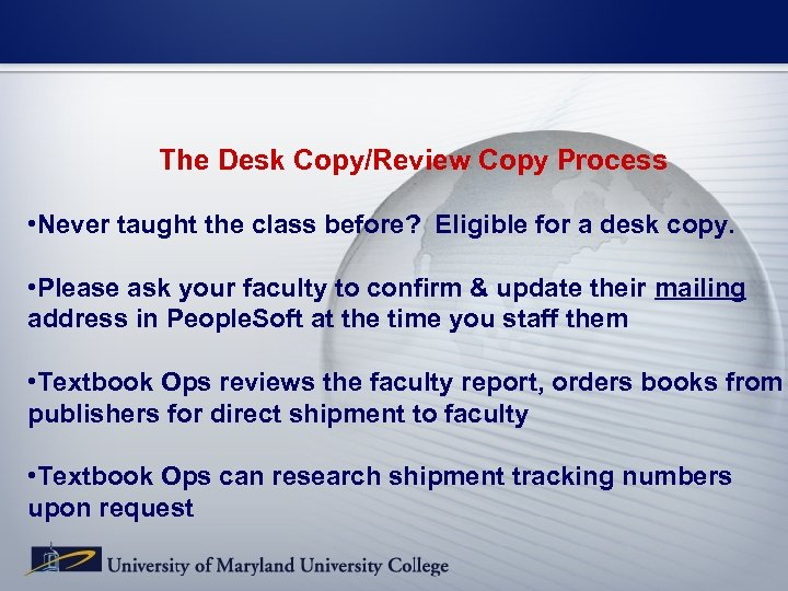 The Desk Copy/Review Copy Process • Never taught the class before? Eligible for a