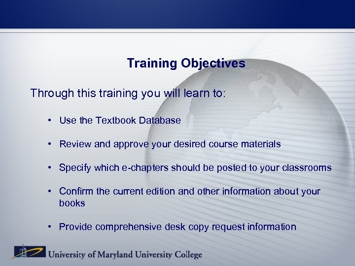 Training Objectives Through this training you will learn to: • Use the Textbook Database