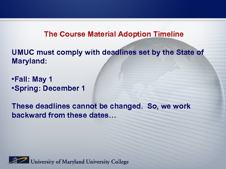 The Course Material Adoption Timeline UMUC must comply with deadlines set by the State
