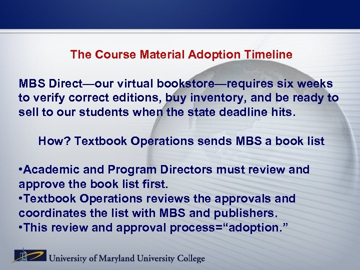 The Course Material Adoption Timeline MBS Direct—our virtual bookstore—requires six weeks to verify correct