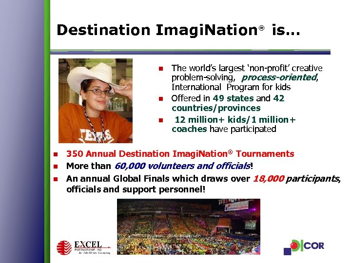 Destination Imagi. Nation® is… n n n The world's largest 'non-profit' creative problem-solving, process-oriented,