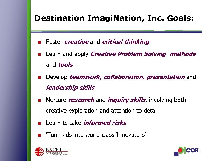 Destination Imagi. Nation, Inc. Goals: n Foster creative and critical thinking n Learn and