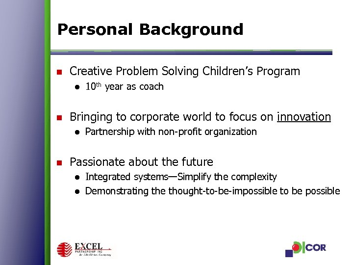 Personal Background n Creative Problem Solving Children's Program ● 10 th year as coach