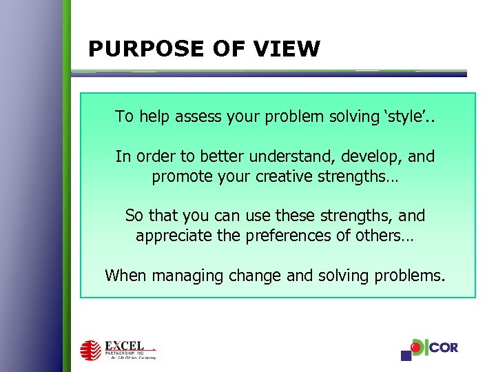 PURPOSE OF VIEW To help assess your problem solving 'style'. . In order to