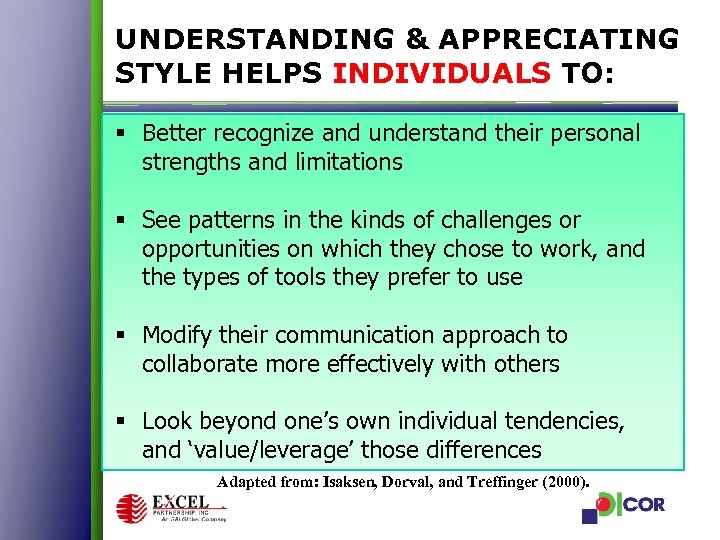 UNDERSTANDING & APPRECIATING STYLE HELPS INDIVIDUALS TO: § Better recognize and understand their personal