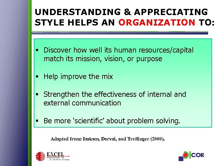UNDERSTANDING & APPRECIATING STYLE HELPS AN ORGANIZATION TO: § Discover how well its human