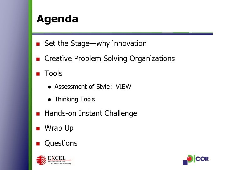 Agenda n Set the Stage—why innovation n Creative Problem Solving Organizations n Tools ●