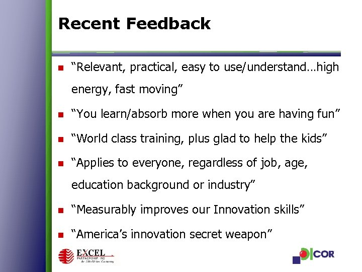 """Recent Feedback n """"Relevant, practical, easy to use/understand…high energy, fast moving"""" n """"You learn/absorb"""
