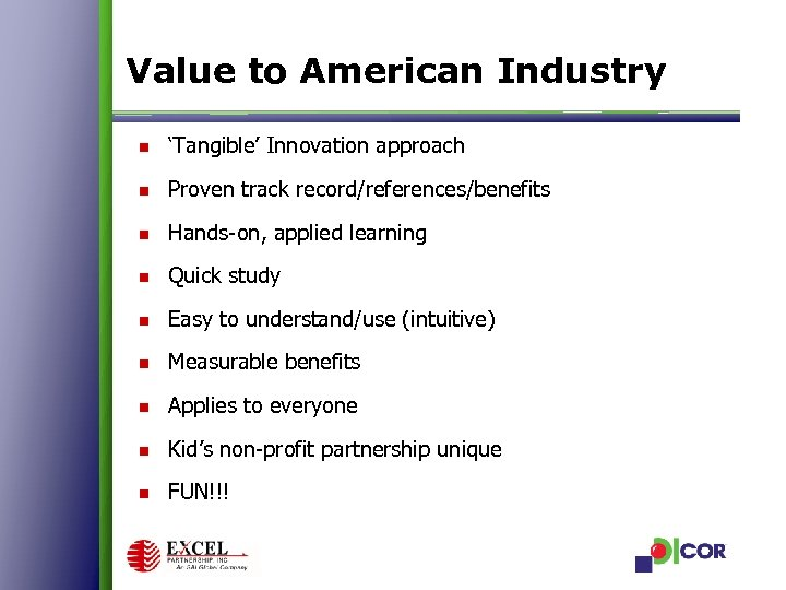 Value to American Industry n 'Tangible' Innovation approach n Proven track record/references/benefits n Hands-on,