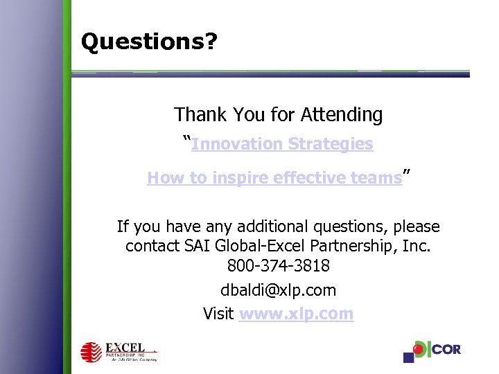 """Questions? Thank You for Attending """"Innovation Strategies How to inspire effective teams"""" If you"""