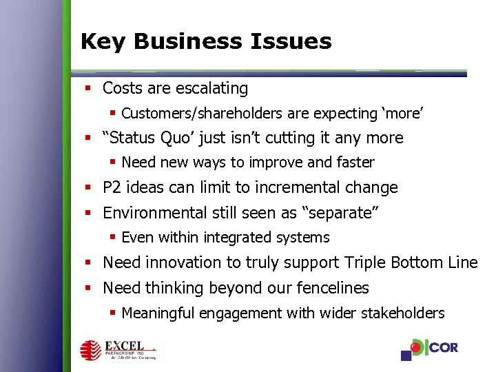 """Key Business Issues § Costs are escalating § Customers/shareholders are expecting 'more' § """"Status"""