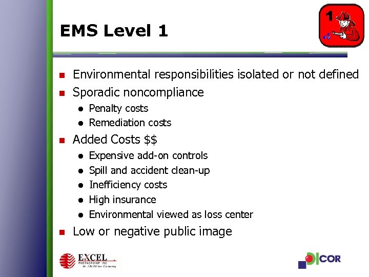 EMS Level 1 n n Environmental responsibilities isolated or not defined Sporadic noncompliance ●