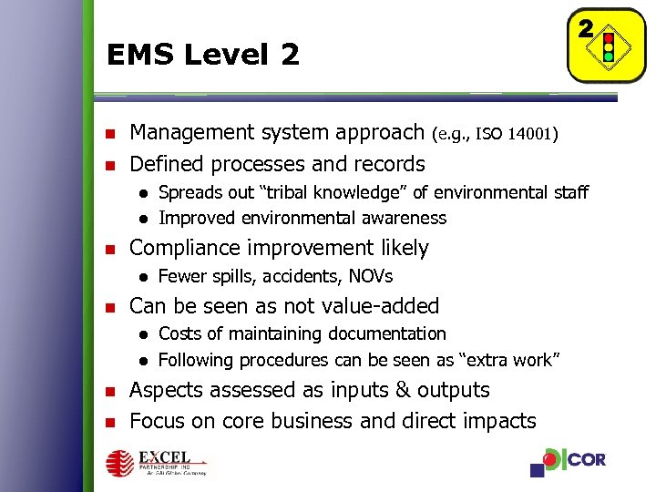 EMS Level 2 n n Management system approach Defined processes and records (e. g.
