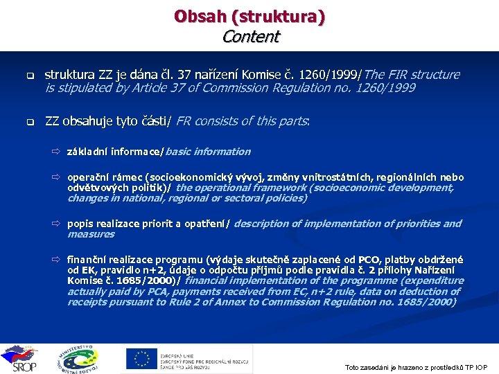 Obsah (struktura) Content q struktura ZZ je dána čl. 37 nařízení Komise č. 1260/1999/