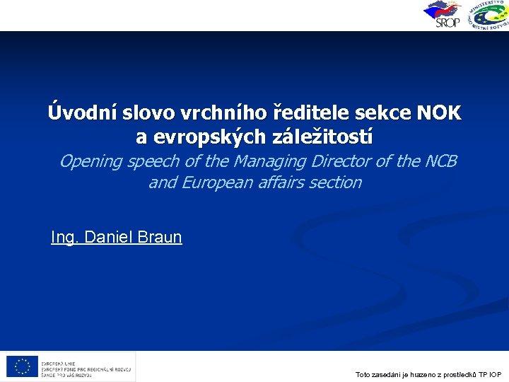Úvodní slovo vrchního ředitele sekce NOK a evropských záležitostí Opening speech of the Managing