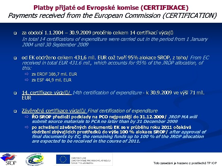Platby přijaté od Evropské komise (CERTIFIKACE) Payments received from the European Commission (CERTIFICATION) q