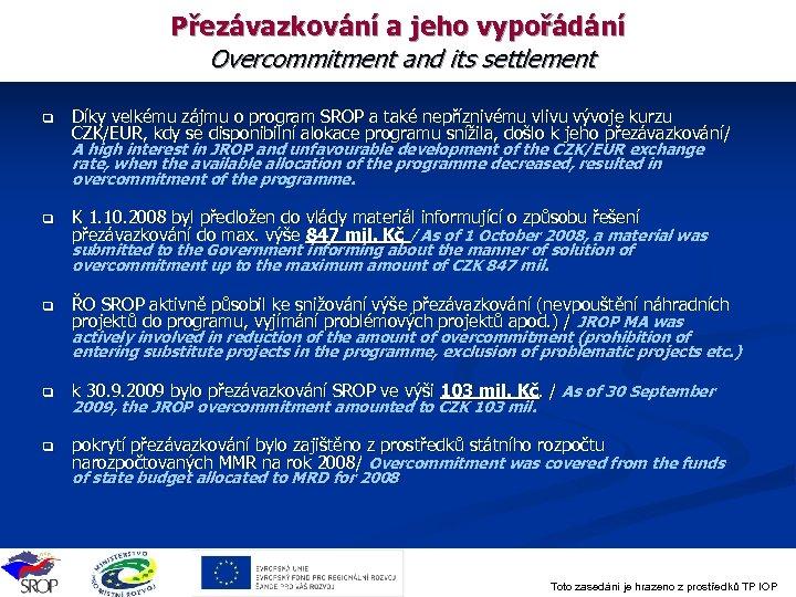 Přezávazkování a jeho vypořádání Overcommitment and its settlement q Díky velkému zájmu o program