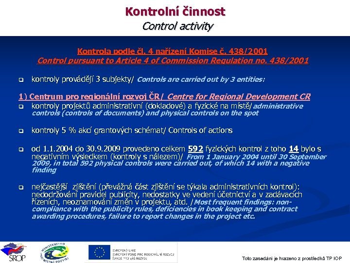 Kontrolní činnost Control activity Kontrola podle čl. 4 nařízení Komise č. 438/2001 Control pursuant