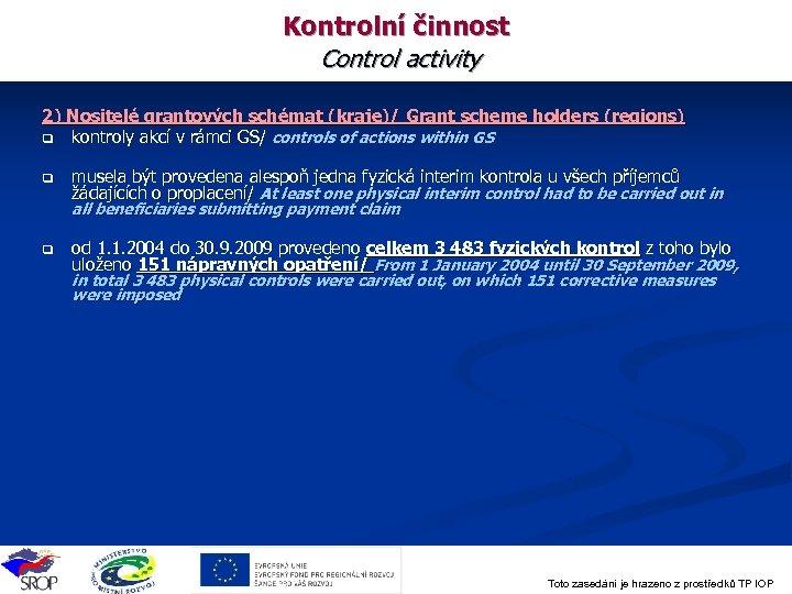 Kontrolní činnost Control activity 2) Nositelé grantových schémat (kraje)/ Grant scheme holders (regions) q
