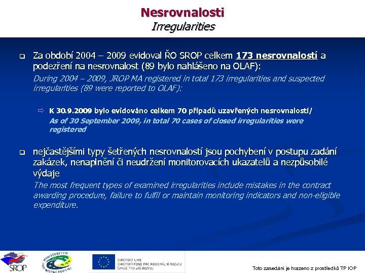 Nesrovnalosti Irregularities q Za období 2004 – 2009 evidoval ŘO SROP celkem 173 nesrovnalostí