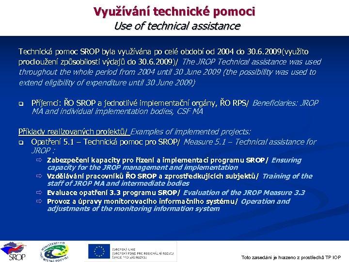 Využívání technické pomoci Use of technical assistance Technická pomoc SROP byla využívána po celé