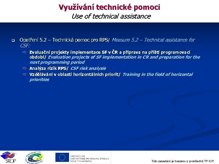 Využívání technické pomoci Use of technical assistance q Opatření 5. 2 – Technická pomoc