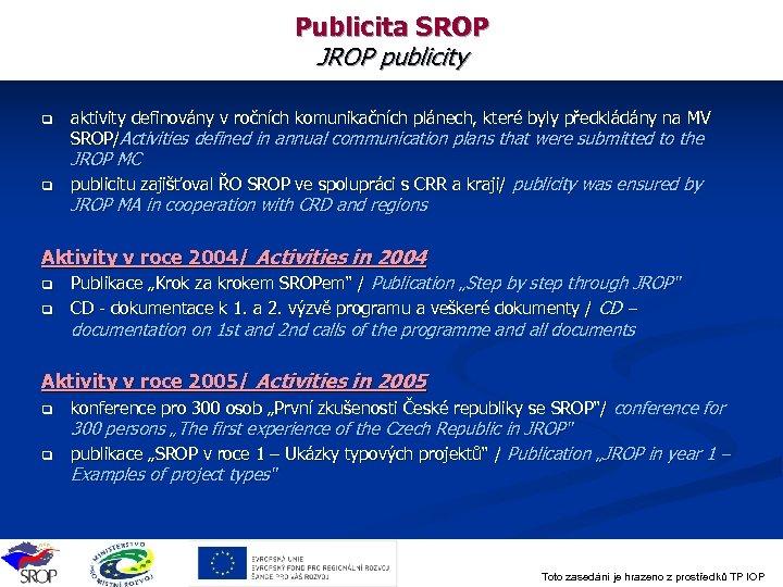 Publicita SROP JROP publicity q aktivity definovány v ročních komunikačních plánech, které byly předkládány