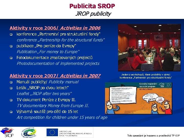 "Publicita SROP JROP publicity Aktivity v roce 2006/ Activities in 2006 q konference ""Partnerství"