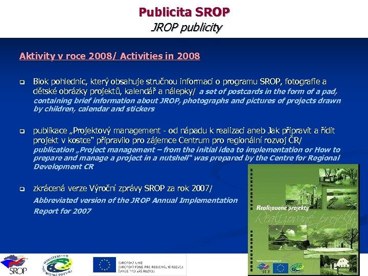 Publicita SROP JROP publicity Aktivity v roce 2008/ Activities in 2008 q Blok pohlednic,