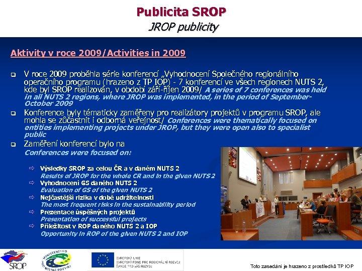 Publicita SROP JROP publicity Aktivity v roce 2009/Activities in 2009 q V roce 2009