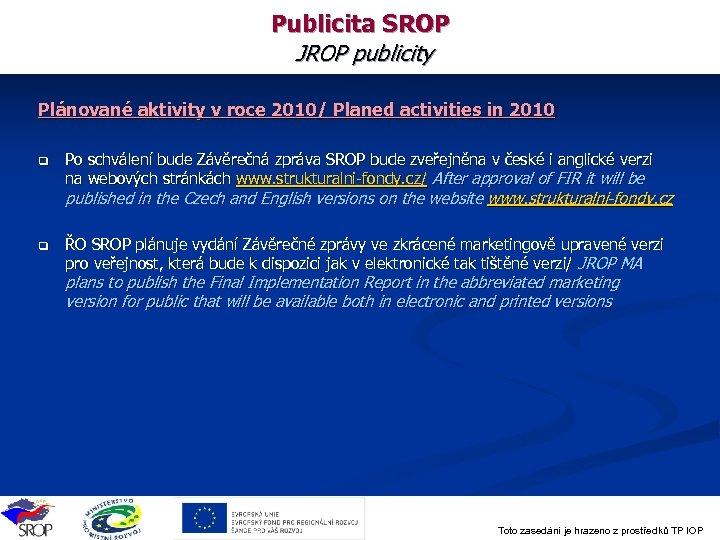 Publicita SROP JROP publicity Plánované aktivity v roce 2010/ Planed activities in 2010 q