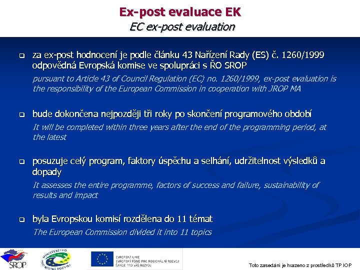 Ex-post evaluace EK EC ex-post evaluation q za ex-post hodnocení je podle článku 43