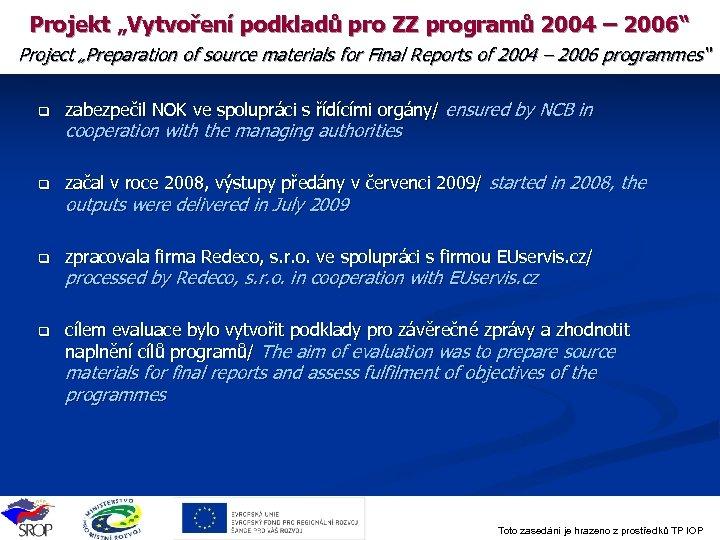 """Projekt """"Vytvoření podkladů pro ZZ programů 2004 – 2006"""" Project """"Preparation of source materials"""