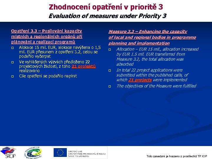 Zhodnocení opatření v prioritě 3 Evaluation of measures under Priority 3 Opatření 3. 3