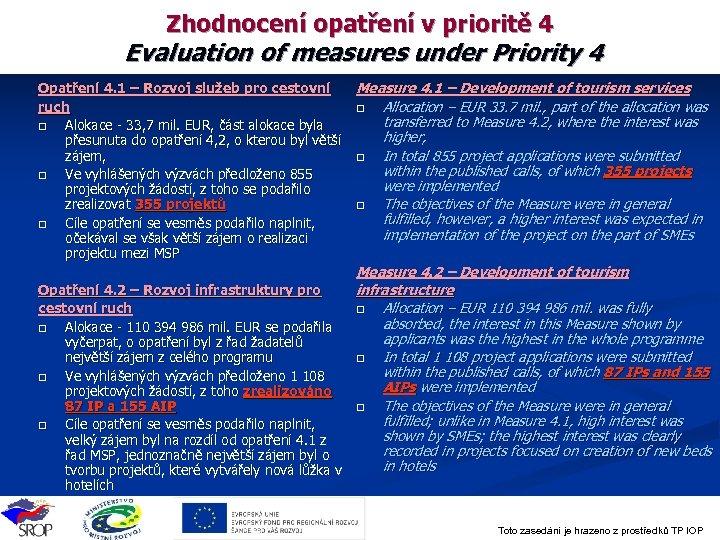 Zhodnocení opatření v prioritě 4 Evaluation of measures under Priority 4 Opatření 4. 1