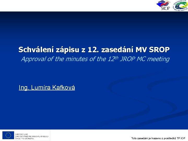 Schválení zápisu z 12. zasedání MV SROP Approval of the minutes of the 12