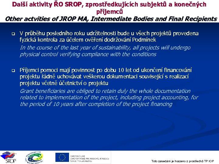 Další aktivity ŘO SROP, zprostředkujících subjektů a konečných příjemců Other actvities of JROP MA,