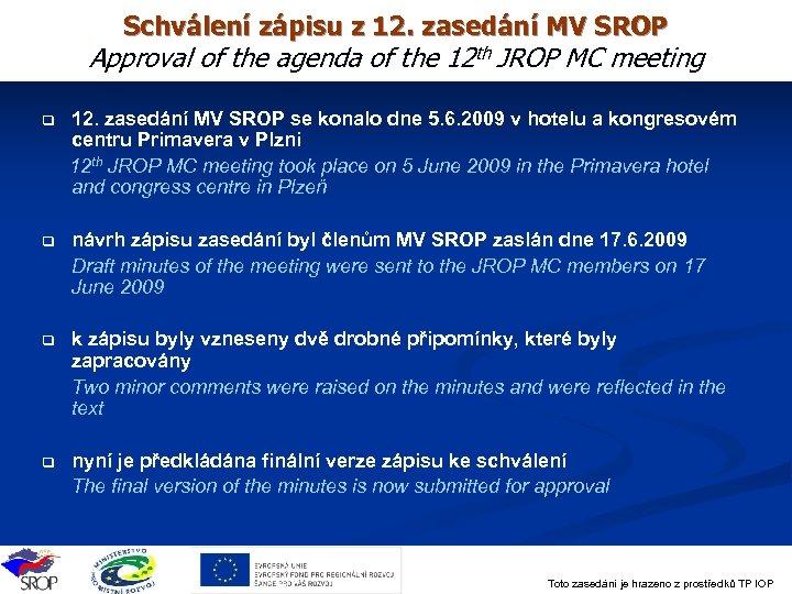 Schválení zápisu z 12. zasedání MV SROP Approval of the agenda of the 12